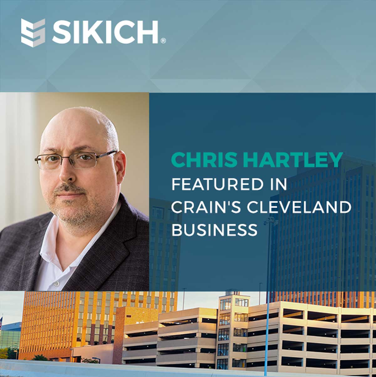 Chris Hartley's headshot and an image of Akron buildings with Sikich logo and coloring. text reads Chris Hartley featured in Crain's Cleveland Business