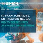 Manufacturers and distributors neglect key cybersecurity activities, report finds