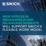 New offices in Indianapolis and Milwaukee markets will support Sikich's flexible work model